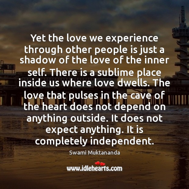 Yet the love we experience through other people is just a shadow Image