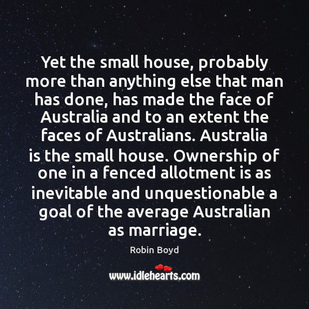Image, Yet the small house, probably more than anything else that man has
