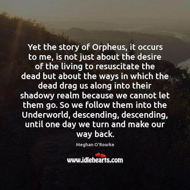 Yet the story of Orpheus, it occurs to me, is not just Image