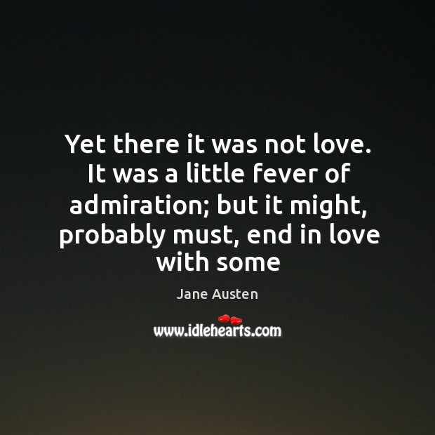 Image, Yet there it was not love. It was a little fever of
