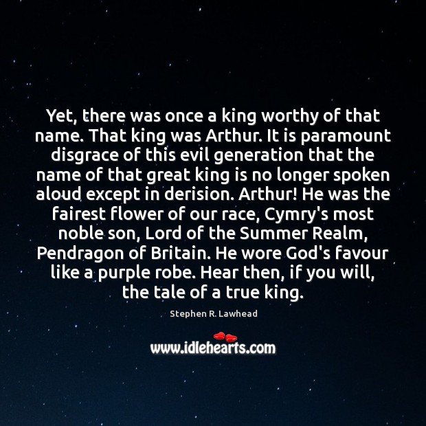 Image, Yet, there was once a king worthy of that name. That king