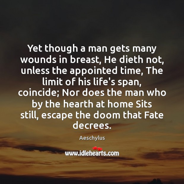 Image, Yet though a man gets many wounds in breast, He dieth not,