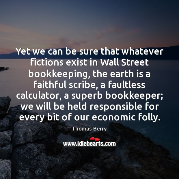 Yet we can be sure that whatever fictions exist in Wall Street Faithful Quotes Image