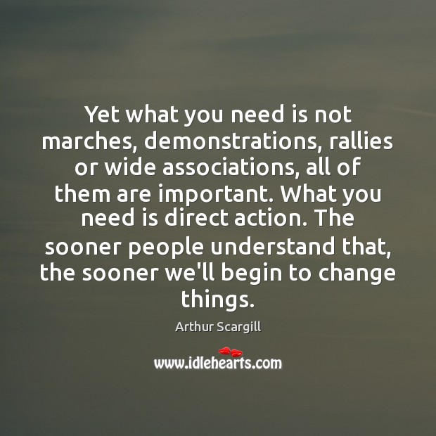 Yet what you need is not marches, demonstrations, rallies or wide associations, Image