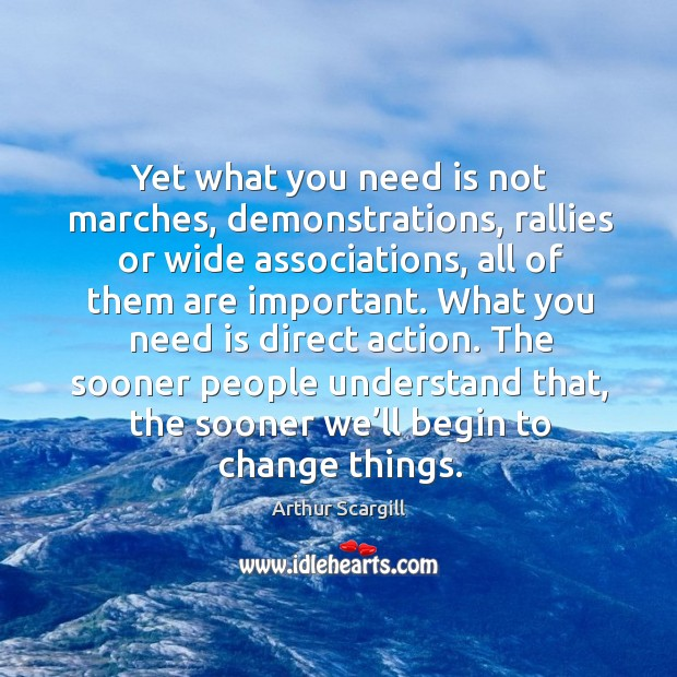 Yet what you need is not marches, demonstrations, rallies or wide associations, all of them are important. Image
