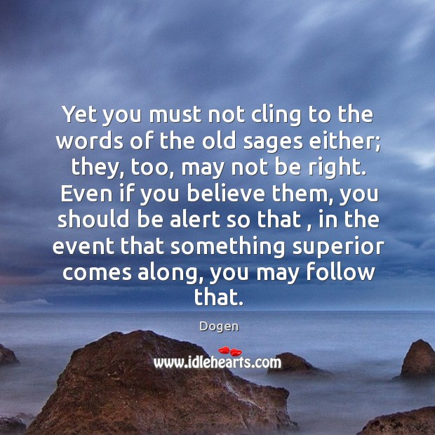 Yet you must not cling to the words of the old sages Image
