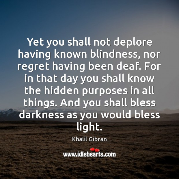Image, Yet you shall not deplore having known blindness, nor regret having been