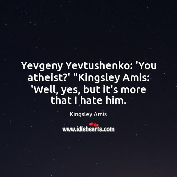 """Image, Yevgeny Yevtushenko: 'You atheist?' """"Kingsley Amis: 'Well, yes, but it's more"""