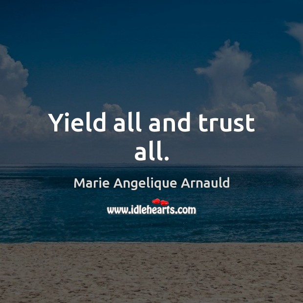 Yield all and trust all. Image