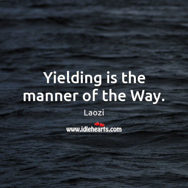 Image, Yielding is the manner of the Way.