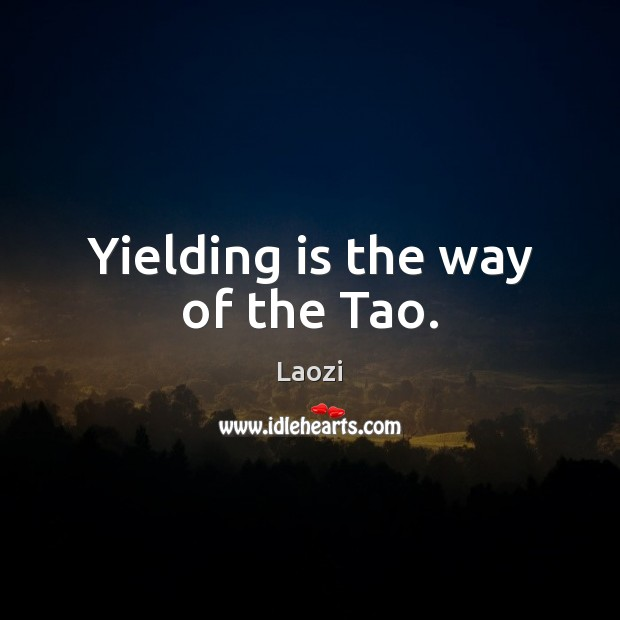 Yielding is the way of the Tao. Image