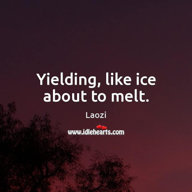 Image, Yielding, like ice about to melt.