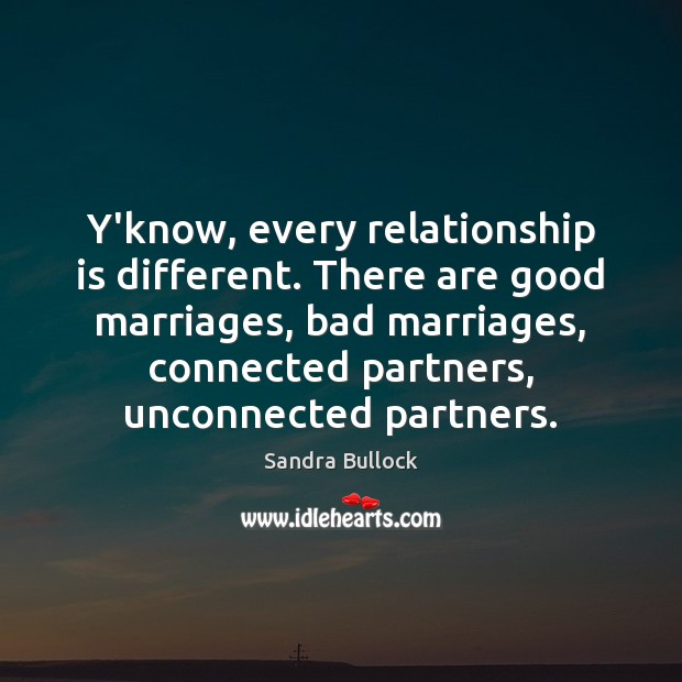 Image, Y'know, every relationship is different. There are good marriages, bad marriages, connected