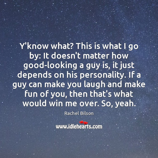 Y'know what? This is what I go by: It doesn't matter how Rachel Bilson Picture Quote