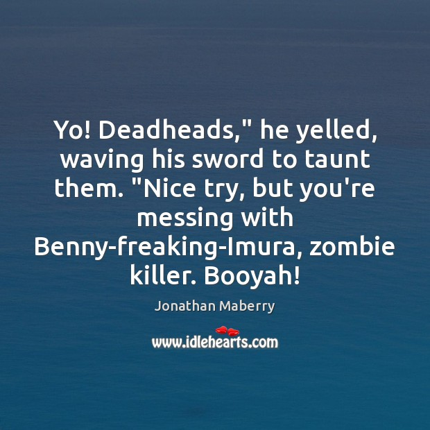 """Yo! Deadheads,"""" he yelled, waving his sword to taunt them. """"Nice try, Image"""