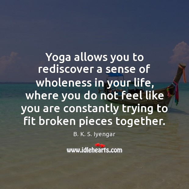 Image, Yoga allows you to rediscover a sense of wholeness in your life,
