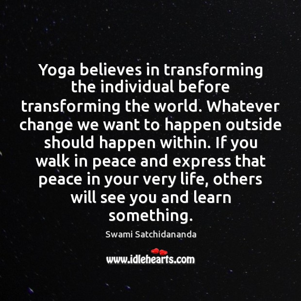 Image, Yoga believes in transforming the individual before transforming the world. Whatever change