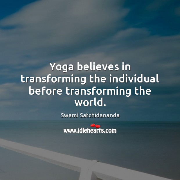 Image, Yoga believes in transforming the individual before transforming the world.