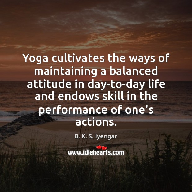Image, Yoga cultivates the ways of maintaining a balanced attitude in day-to-day life