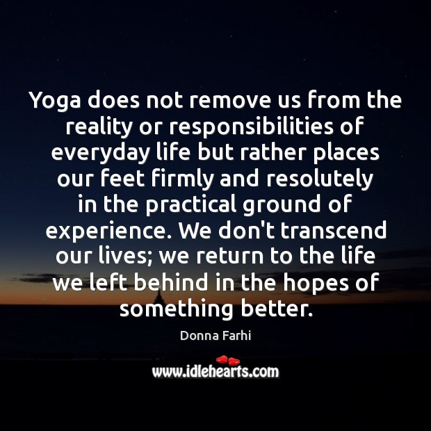 Yoga does not remove us from the reality or responsibilities of everyday Image
