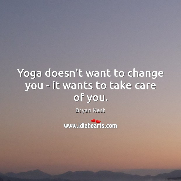 Image, Yoga doesn't want to change you – it wants to take care of you.