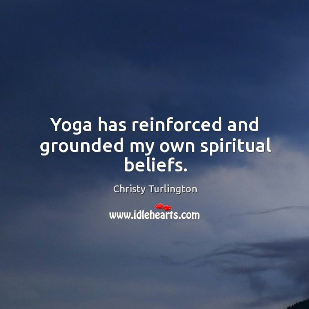 Yoga has reinforced and grounded my own spiritual beliefs. Image