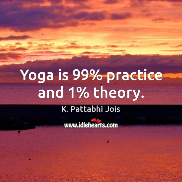 Image, Yoga is 99% practice and 1% theory.