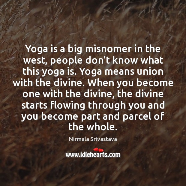 Yoga is a big misnomer in the west, people don't know what Nirmala Srivastava Picture Quote