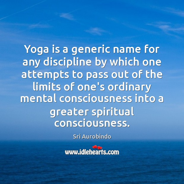 Yoga is a generic name for any discipline by which one attempts Sri Aurobindo Picture Quote