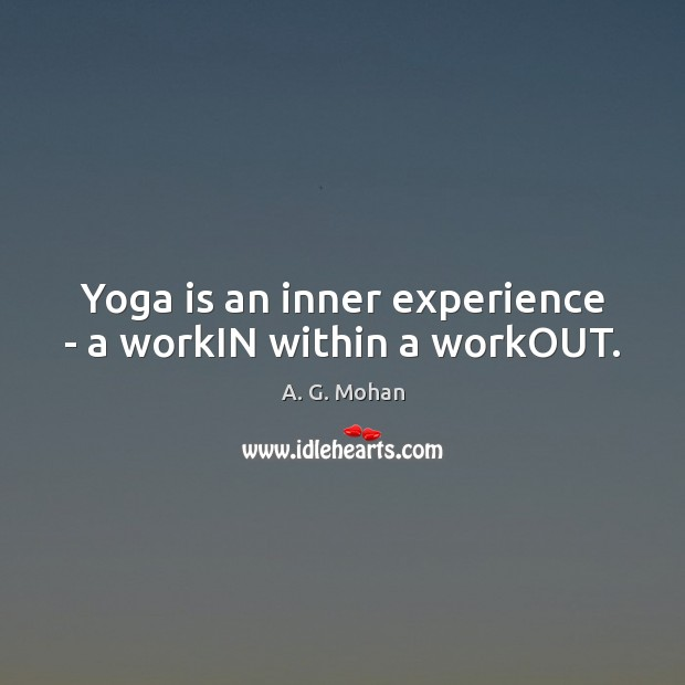 Image, Yoga is an inner experience – a workIN within a workOUT.