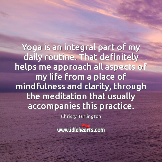 Yoga is an integral part of my daily routine. That definitely helps Practice Quotes Image