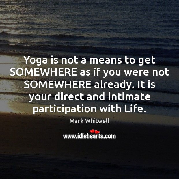 Yoga is not a means to get SOMEWHERE as if you were Image