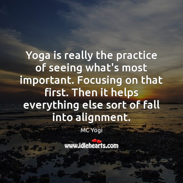 Image, Yoga is really the practice of seeing what's most important. Focusing on