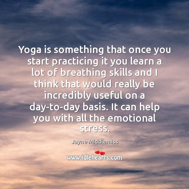 Yoga is something that once you start practicing it you learn a Image