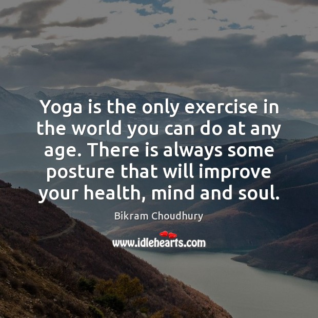 Yoga is the only exercise in the world you can do at Bikram Choudhury Picture Quote