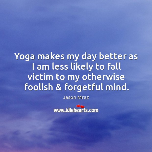 Image, Yoga makes my day better as I am less likely to fall