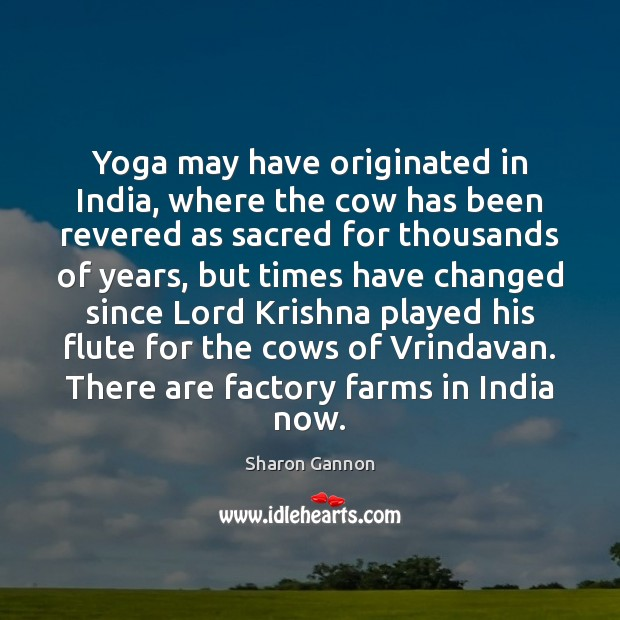 Yoga may have originated in India, where the cow has been revered Sharon Gannon Picture Quote