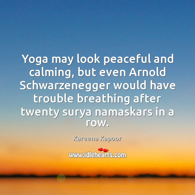 Image, Yoga may look peaceful and calming, but even Arnold Schwarzenegger would have