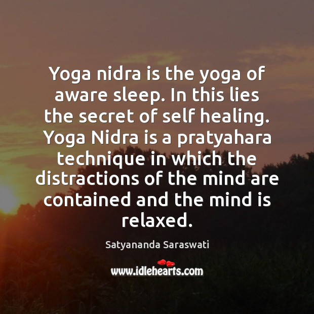 Yoga Nidra Is The Yoga Of Aware Sleep In This Lies The
