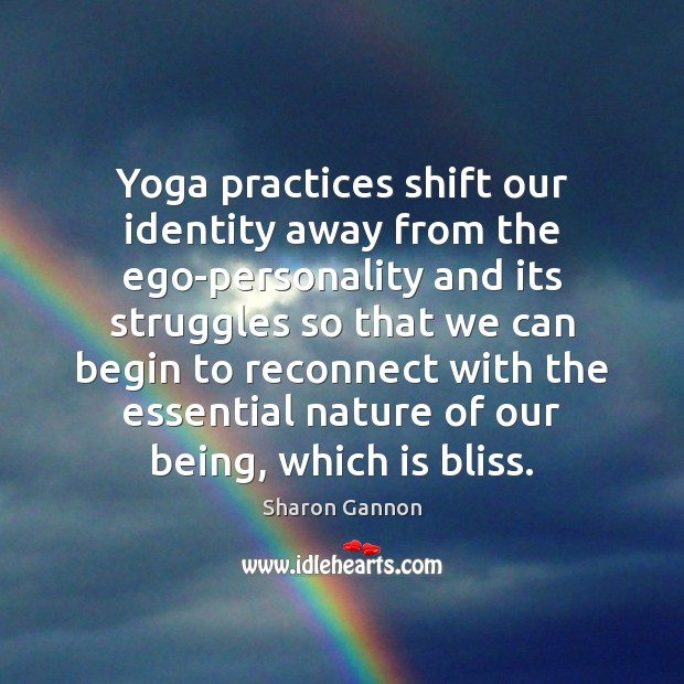 Yoga practices shift our identity away from the ego-personality and its struggles Sharon Gannon Picture Quote