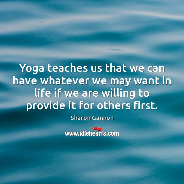 Yoga teaches us that we can have whatever we may want in Sharon Gannon Picture Quote