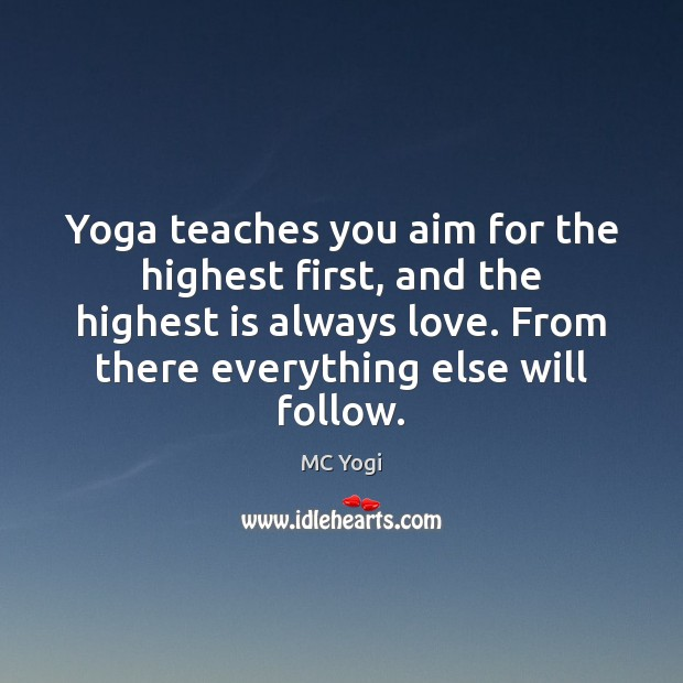 Yoga teaches you aim for the highest first, and the highest is Image