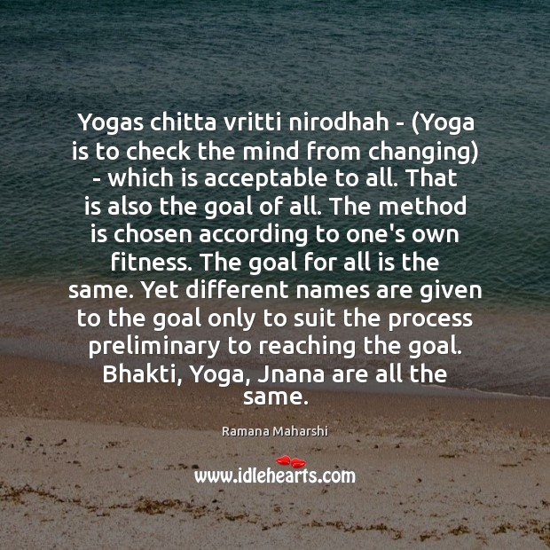 Yogas chitta vritti nirodhah – (Yoga is to check the mind from Image