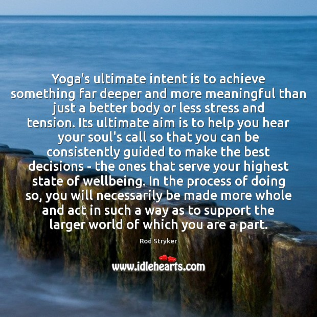 Yoga's ultimate intent is to achieve something far deeper and more meaningful Intent Quotes Image