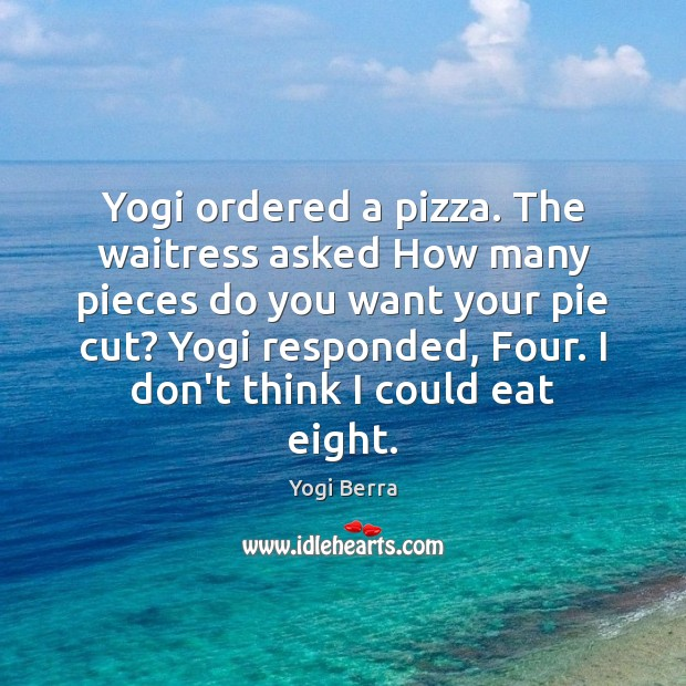 Image, Yogi ordered a pizza. The waitress asked How many pieces do you