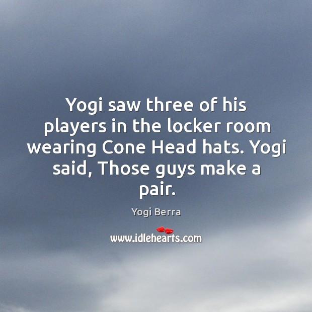 Yogi saw three of his players in the locker room wearing Cone Image