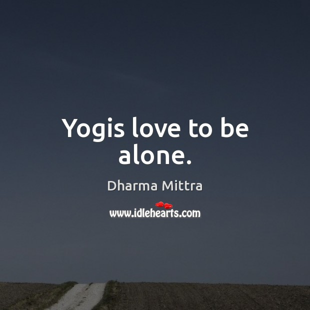 Yogis love to be alone. Image