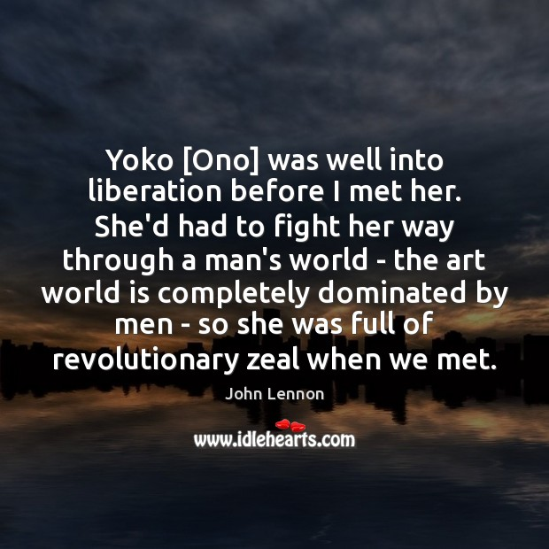 Image, Yoko [Ono] was well into liberation before I met her. She'd had