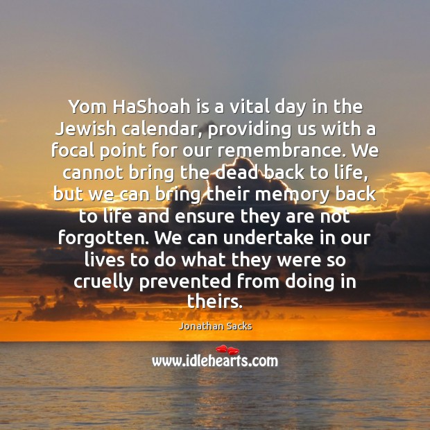 Yom HaShoah is a vital day in the Jewish calendar, providing us Jonathan Sacks Picture Quote