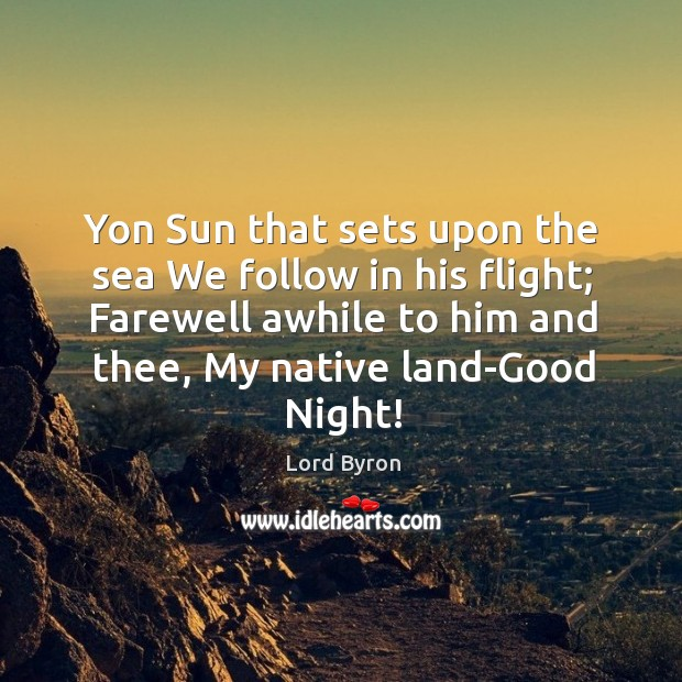 Yon Sun that sets upon the sea We follow in his flight; Image